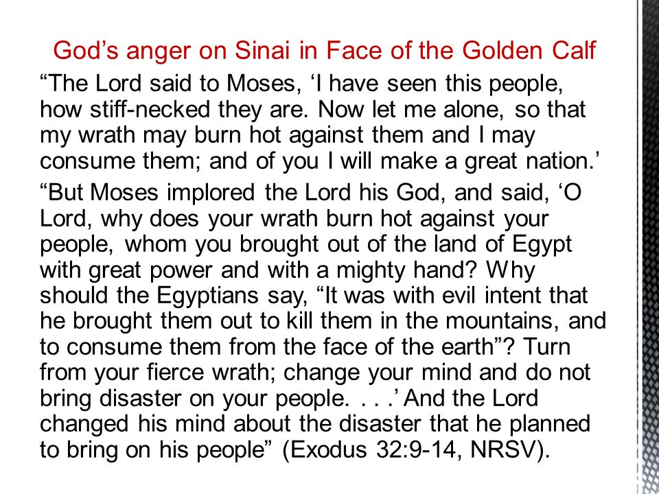 God's anger on Sinai in Face of the Golden Calf The Lord said to Moses, 'I have seen this people, how stiff-necked they are.