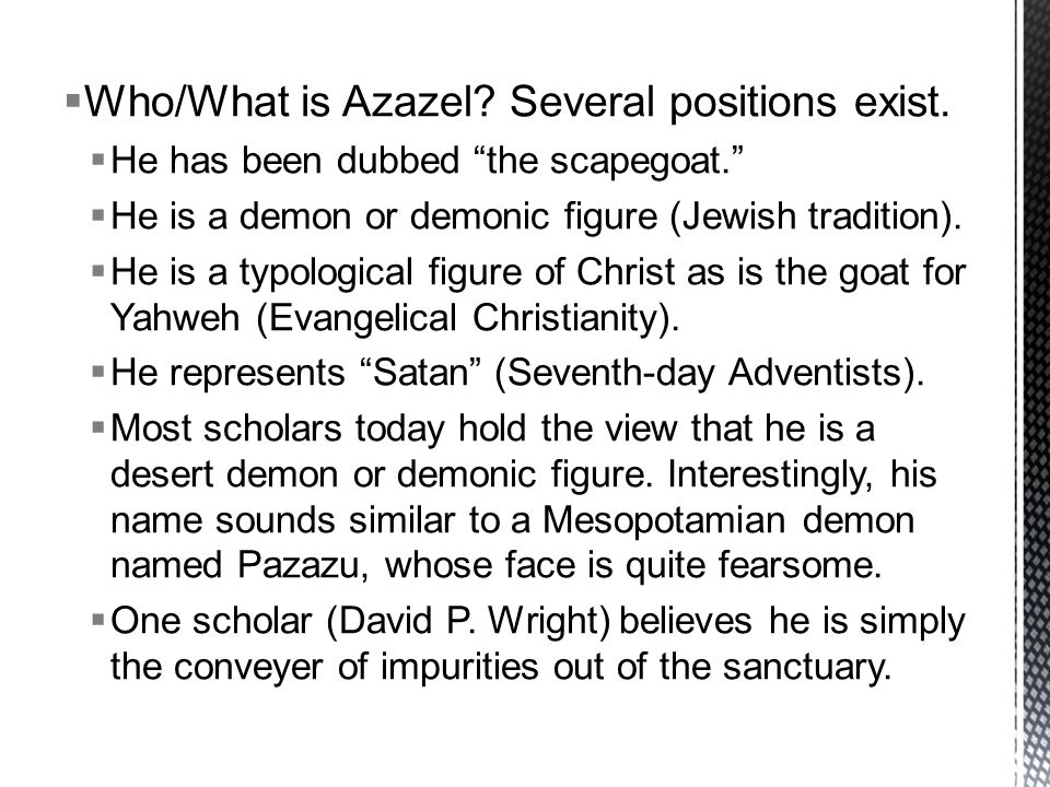  Who/What is Azazel. Several positions exist.