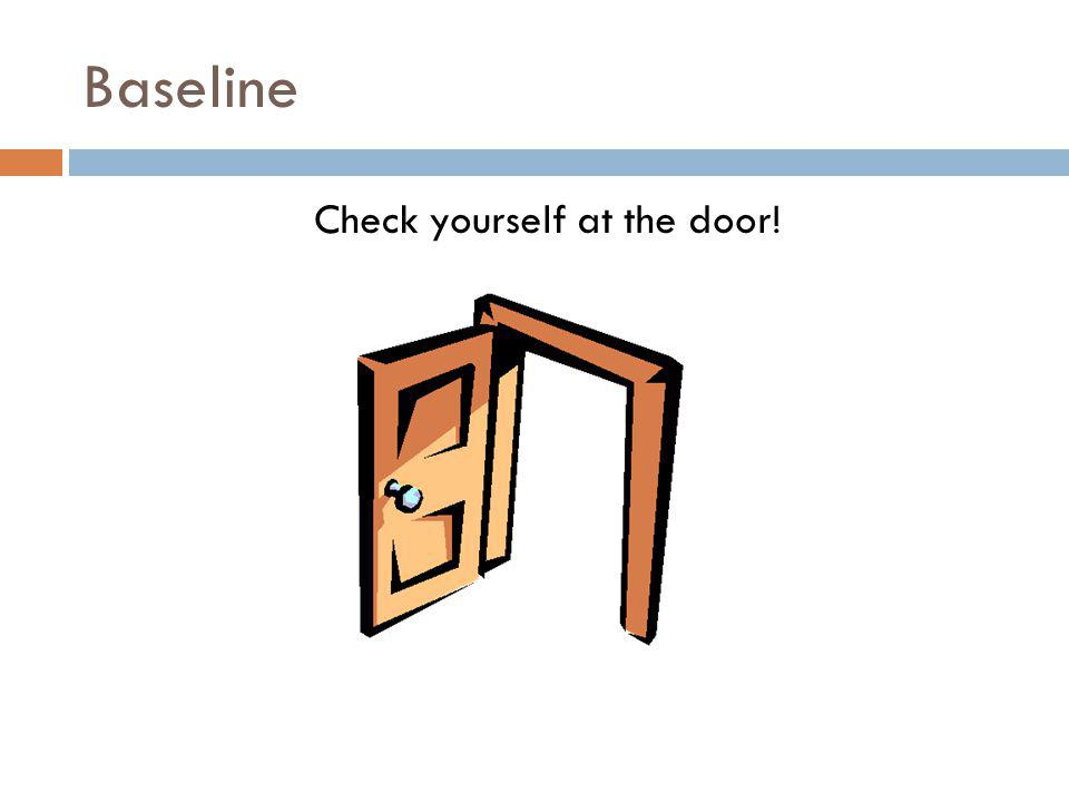 Baseline Check yourself at the door!
