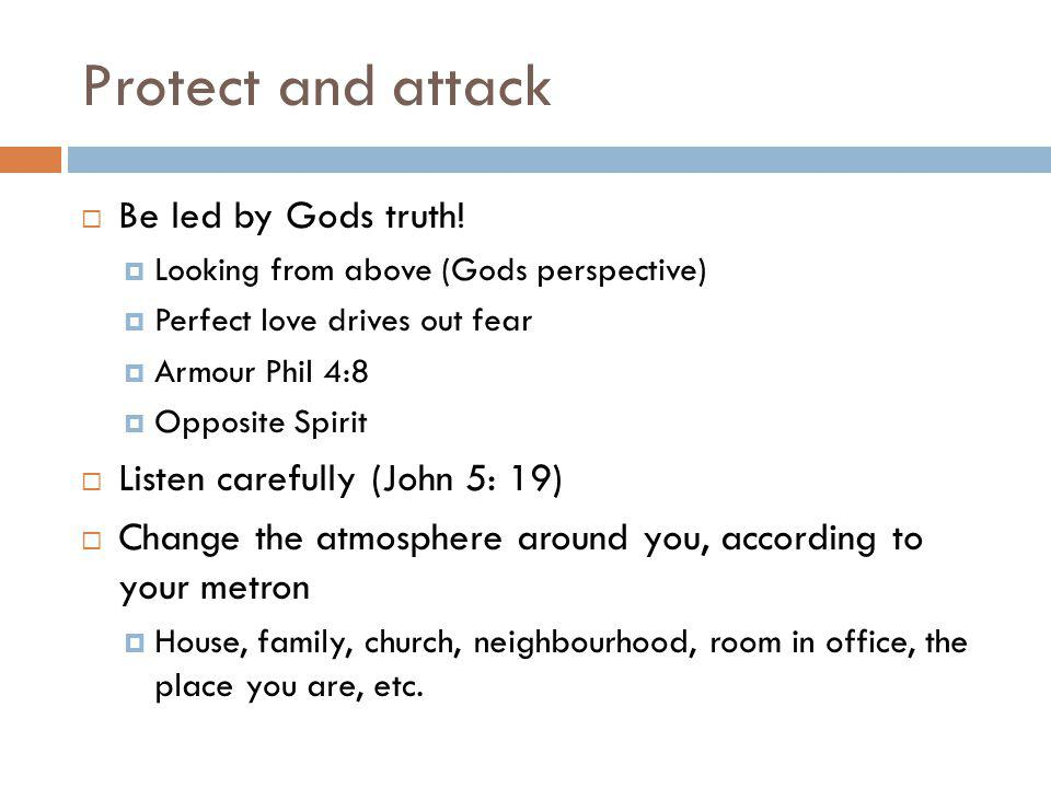 Protect and attack  Be led by Gods truth.