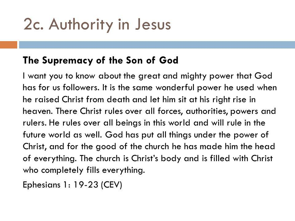 2c. Authority in Jesus The Supremacy of the Son of God I want you to know about the great and mighty power that God has for us followers. It is the sa