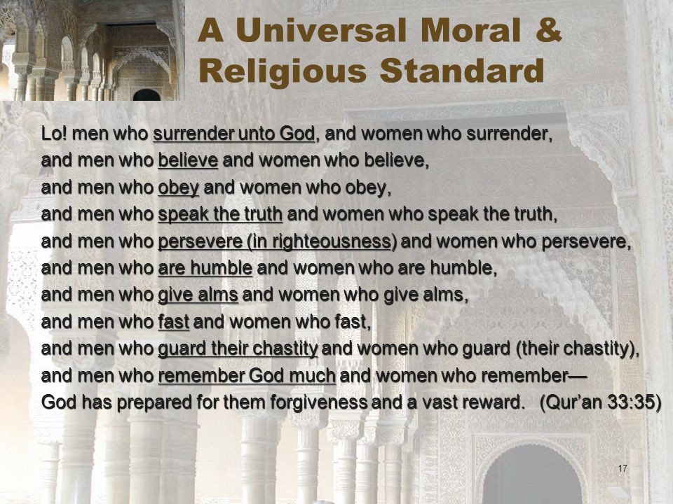 17 A Universal Moral & Religious Standard Lo! men who surrender unto God, and women who surrender, and men who believe and women who believe, and men