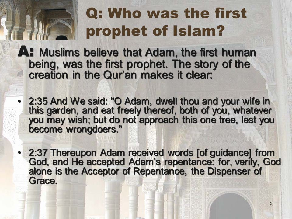 3 Q: Who was the first prophet of Islam.