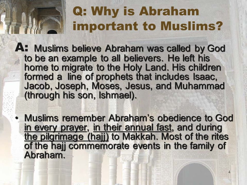 4 Q: Why is Abraham important to Muslims.