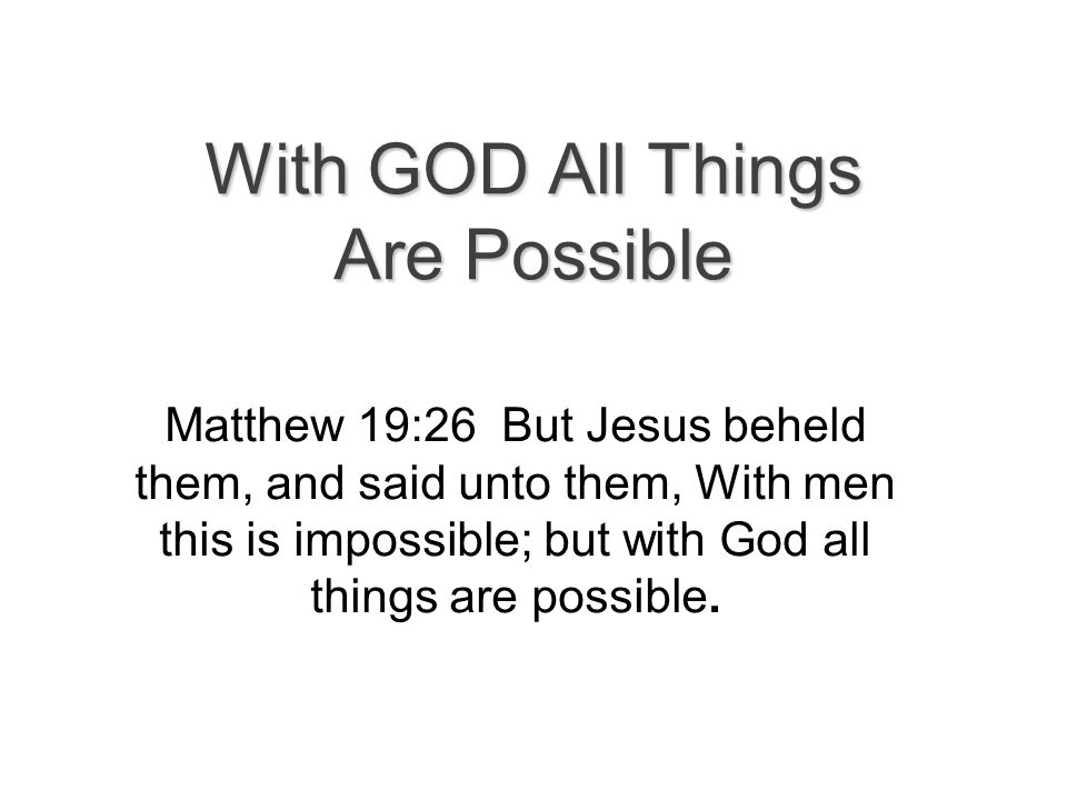 Believe In God Mark 9:23 Jesus said unto him, If thou canst believe, all things are possible to him that believeth.