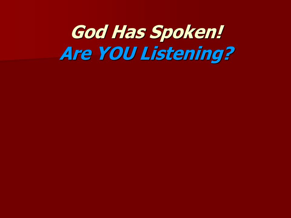 God Has Spoken! Are YOU Listening