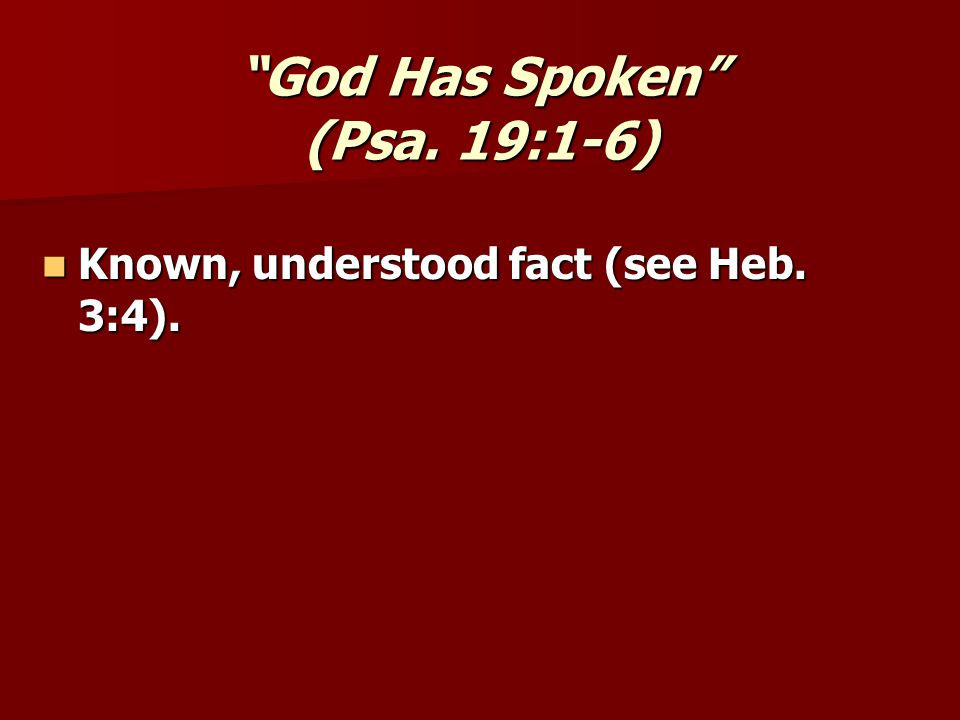 Known, understood fact (see Heb. 3:4). Known, understood fact (see Heb. 3:4).