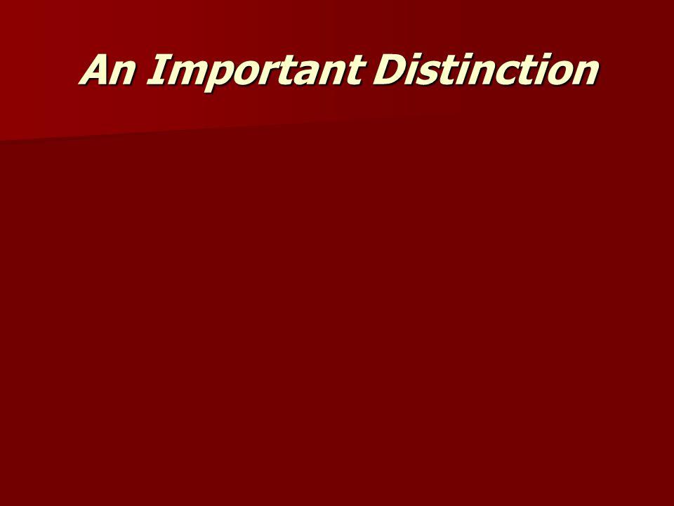An Important Distinction