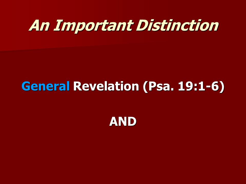 An Important Distinction General Revelation (Psa. 19:1-6) AND
