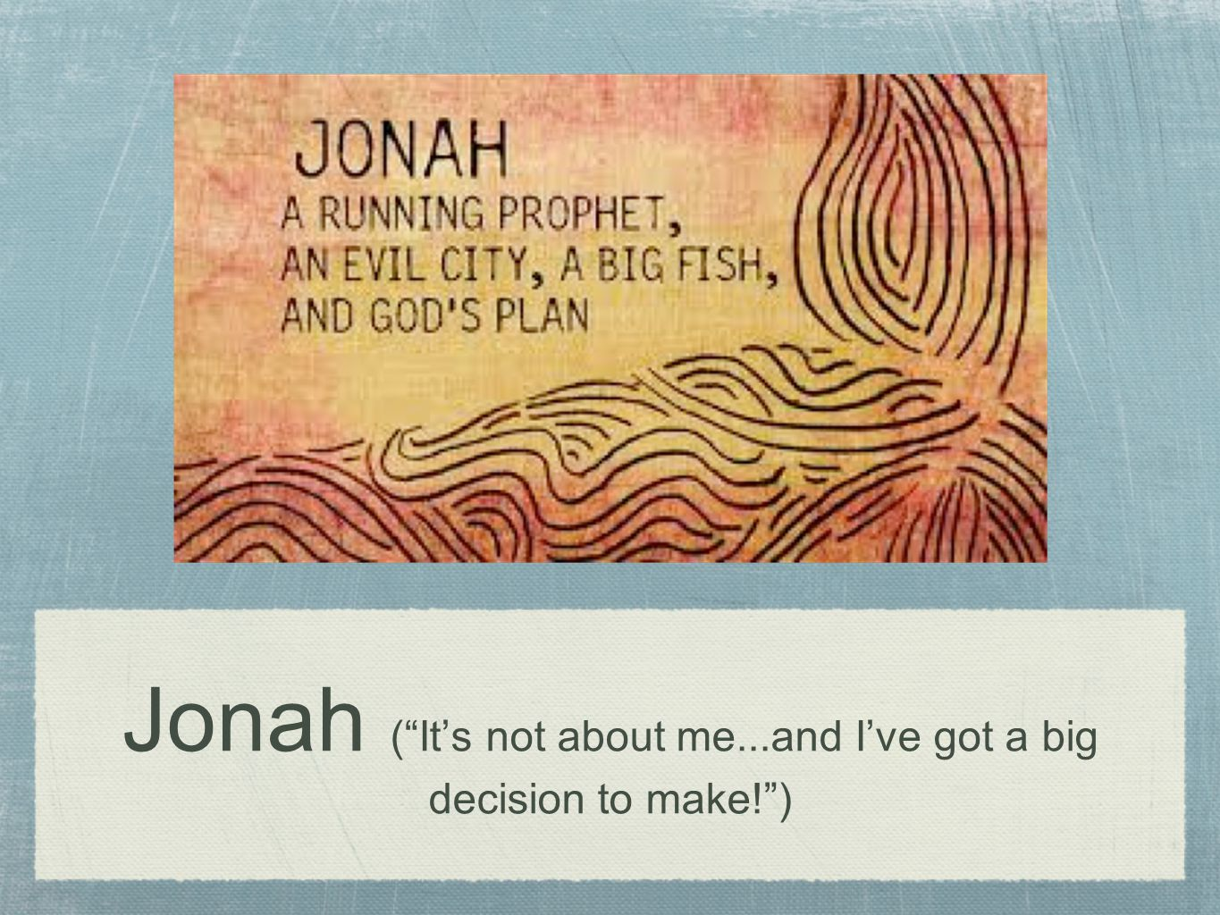 Jonah ( It's not about me...and I've got a big decision to make! )