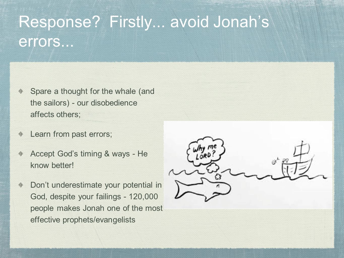 Response. Firstly... avoid Jonah's errors...
