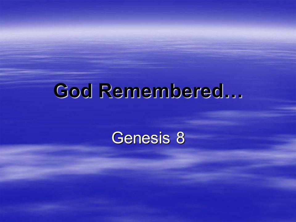 God Remembered… Genesis 8