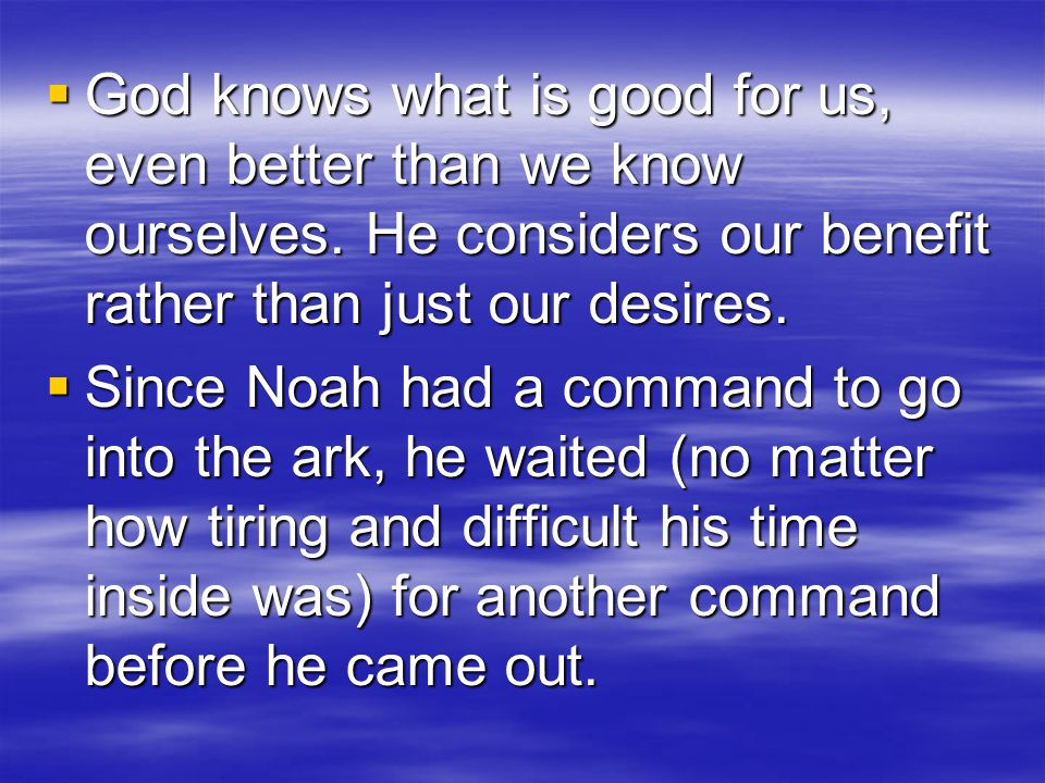  God knows what is good for us, even better than we know ourselves.