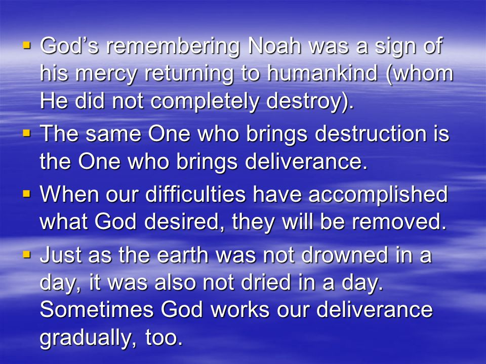 God's remembering Noah was a sign of his mercy returning to humankind (whom He did not completely destroy).