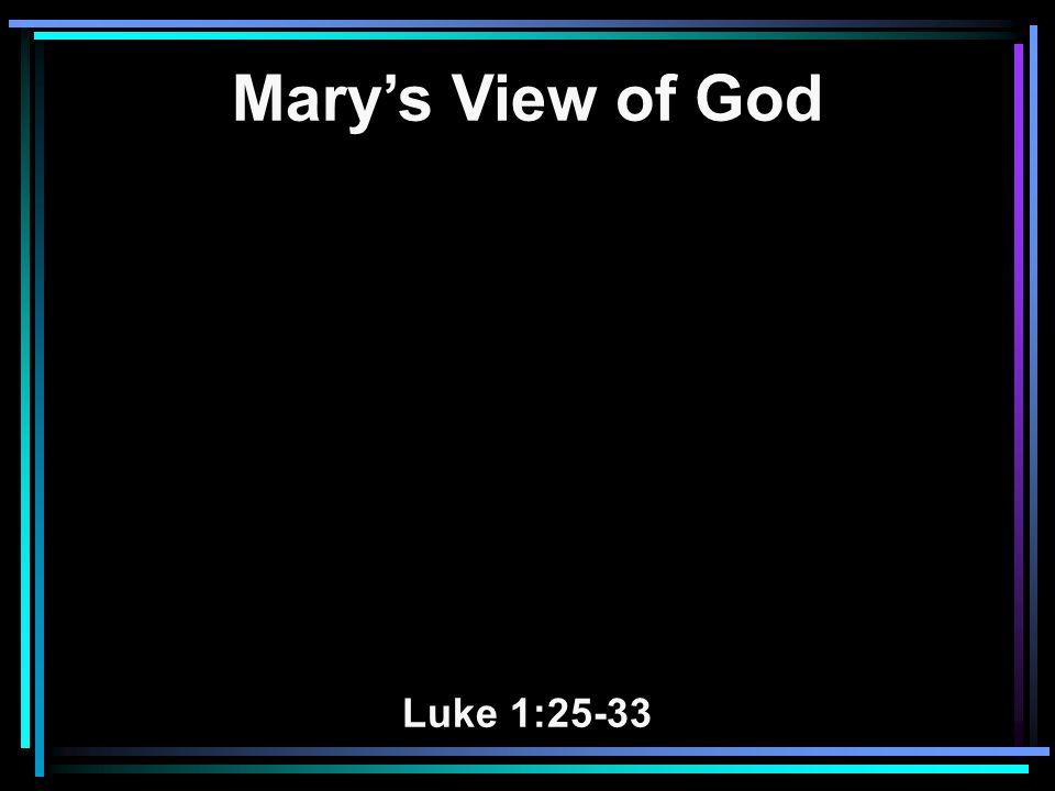 Mary's View of God Luke 1:25-33