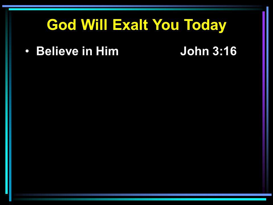 Believe in HimJohn 3:16