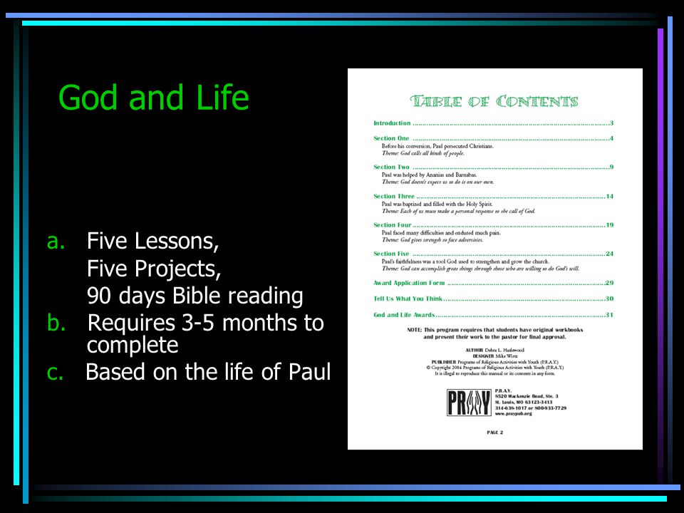 God and Life a. Five Lessons, Five Projects, 90 days Bible reading b. Requires 3-5 months to complete c. Based on the life of Paul