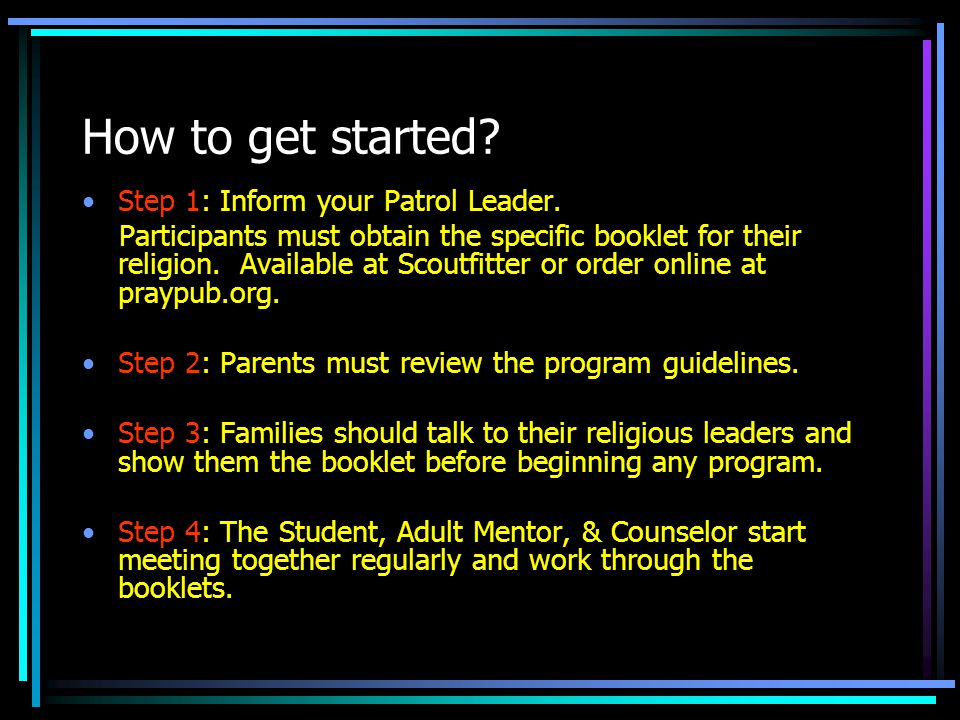 How to get started? Step 1: Inform your Patrol Leader. Participants must obtain the specific booklet for their religion. Available at Scoutfitter or o