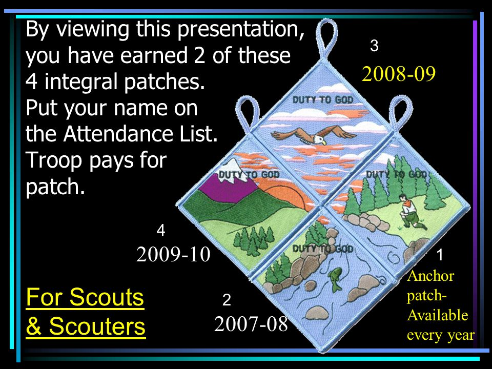 By viewing this presentation, you have earned 2 of these 4 integral patches. Put your name on the Attendance List. Troop pays for patch. Anchor patch-