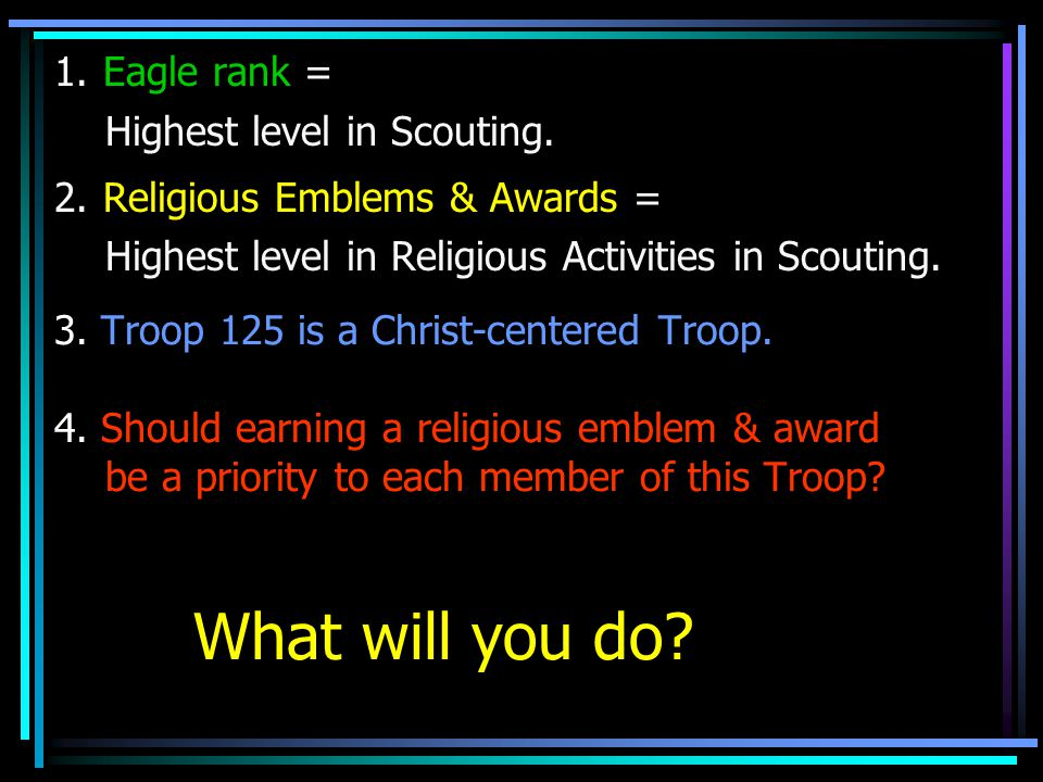 1. Eagle rank = Highest level in Scouting. 2. Religious Emblems & Awards = Highest level in Religious Activities in Scouting. 3. Troop 125 is a Christ