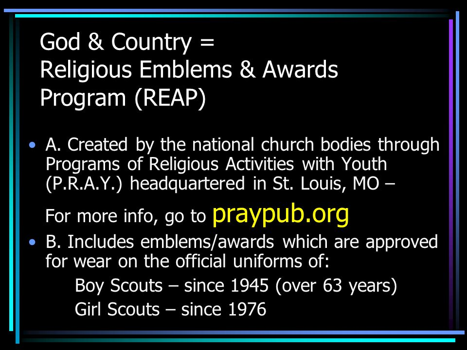 God & Country = Religious Emblems & Awards Program (REAP) A. Created by the national church bodies through Programs of Religious Activities with Youth