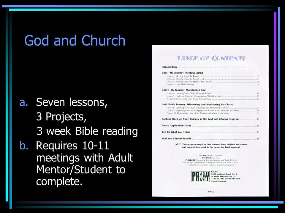 God and Church a.Seven lessons, 3 Projects, 3 week Bible reading b. Requires 10-11 meetings with Adult Mentor/Student to complete.