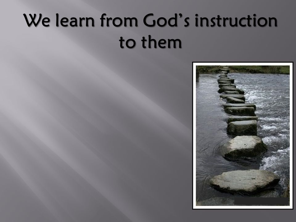 We learn from God's instruction to them