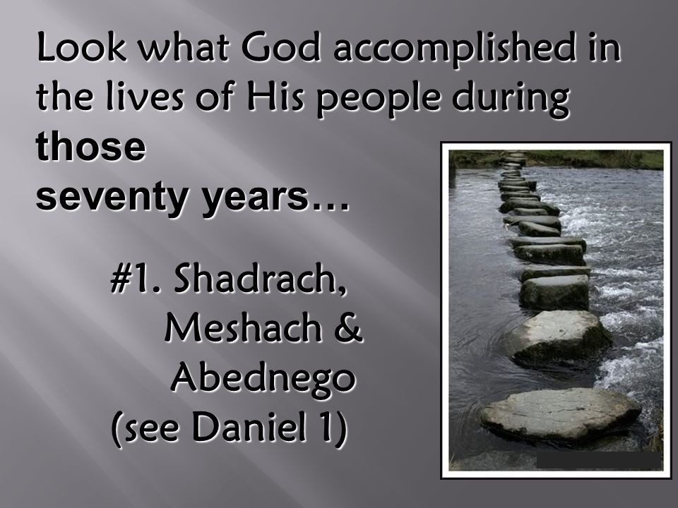 Look what God accomplished in the lives of His people during those seventy years… #1.