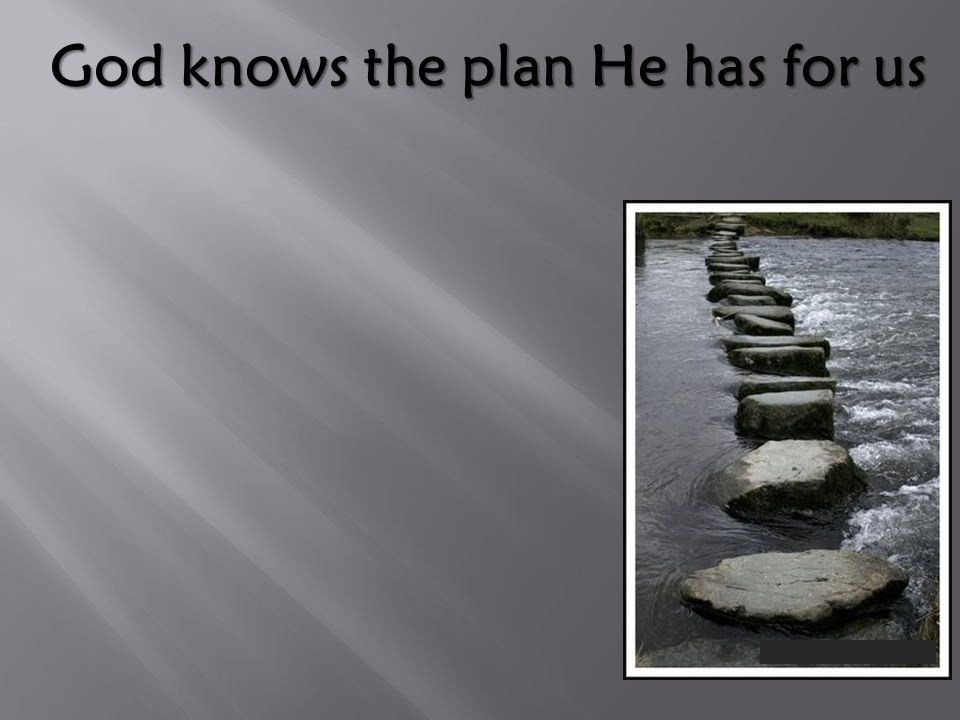 God knows the plan He has for us