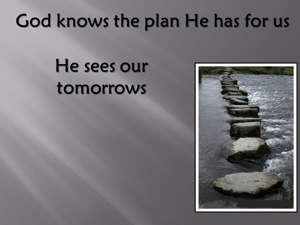 He sees our tomorrows