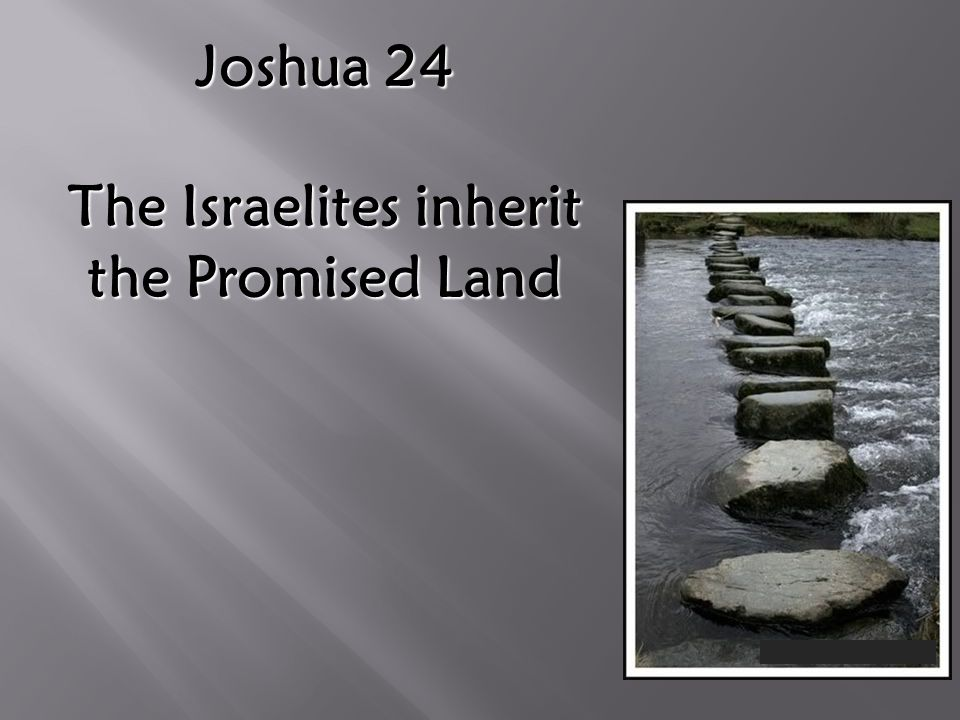 Joshua 24 The Israelites inherit the Promised Land