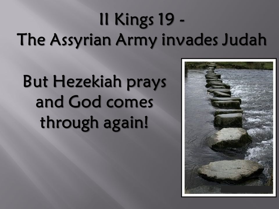 II Kings 19 - The Assyrian Army invades Judah But Hezekiah prays and God comes through again!