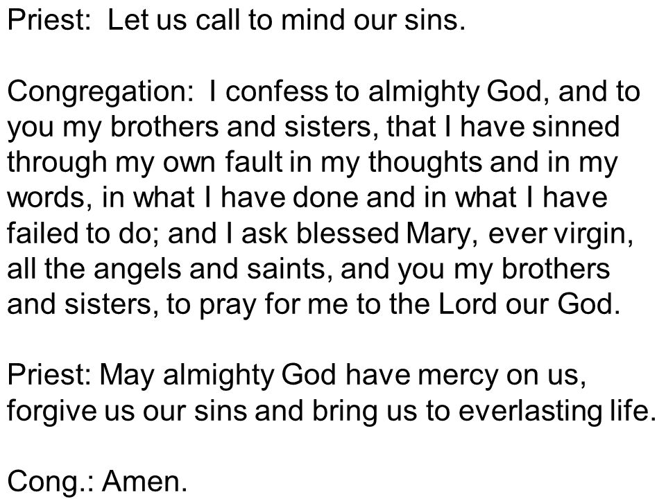 Priest: Lord, we have sinned against you.Lord, have mercy.