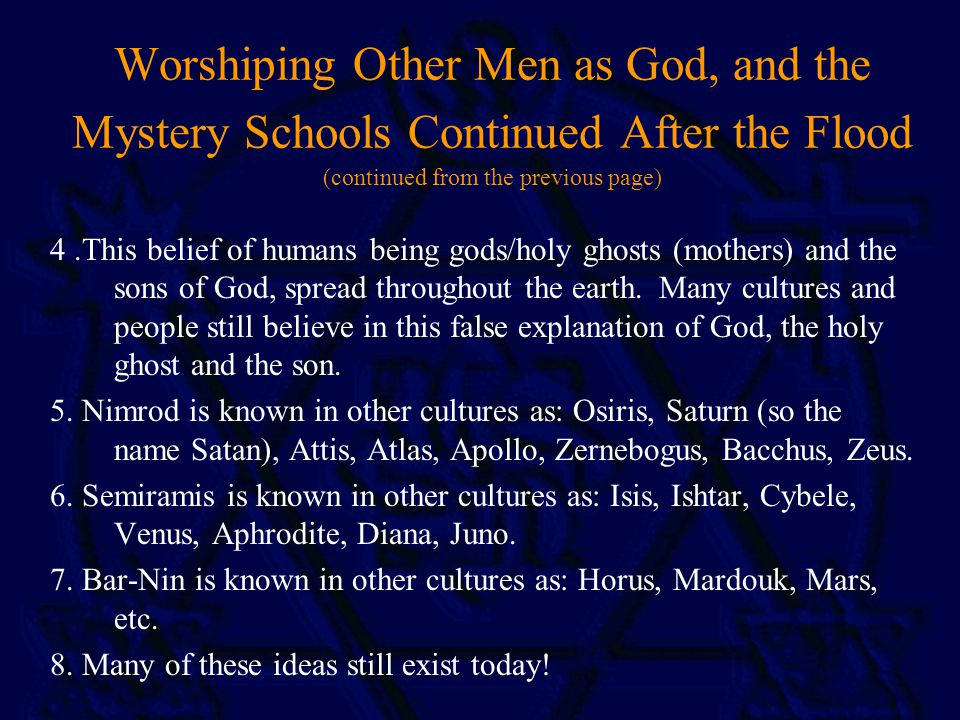 Worshiping Other Men as God, and the Mystery Schools Continued After the Flood (continued from the previous page) 4.This belief of humans being gods/holy ghosts (mothers) and the sons of God, spread throughout the earth.