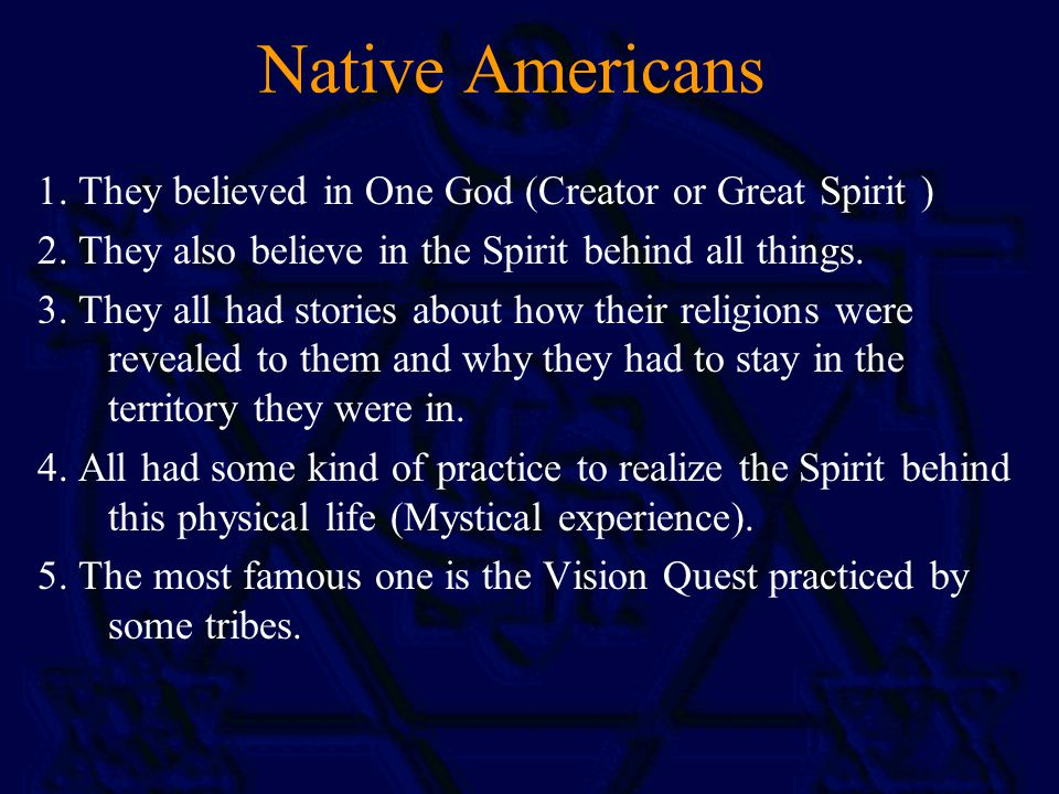 Native Americans 1. They believed in One God (Creator or Great Spirit ) 2.