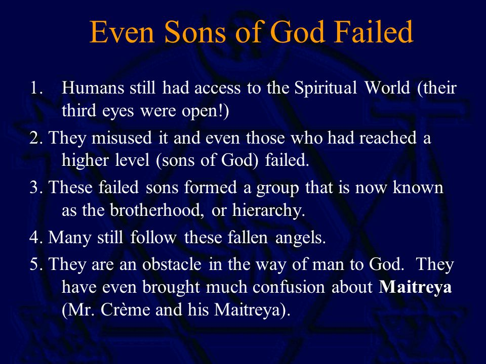 Even Sons of God Failed 1.Humans still had access to the Spiritual World (their third eyes were open!) 2.