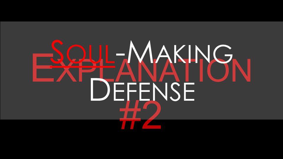 E XPLANATION #2 S OUL -M AKING D EFENSE