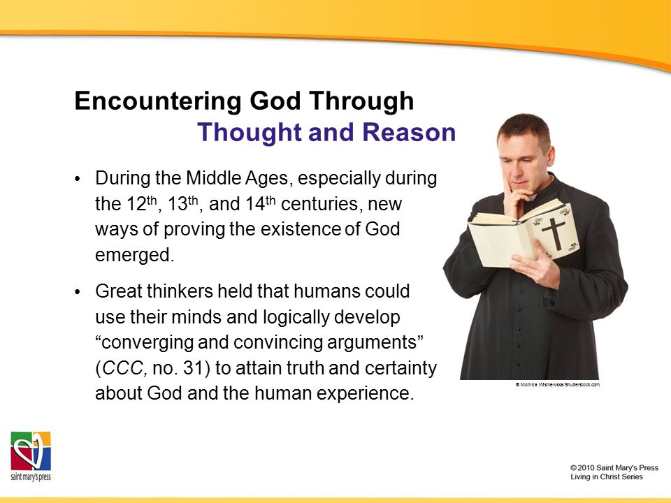During the Middle Ages, especially during the 12 th, 13 th, and 14 th centuries, new ways of proving the existence of God emerged. Great thinkers held
