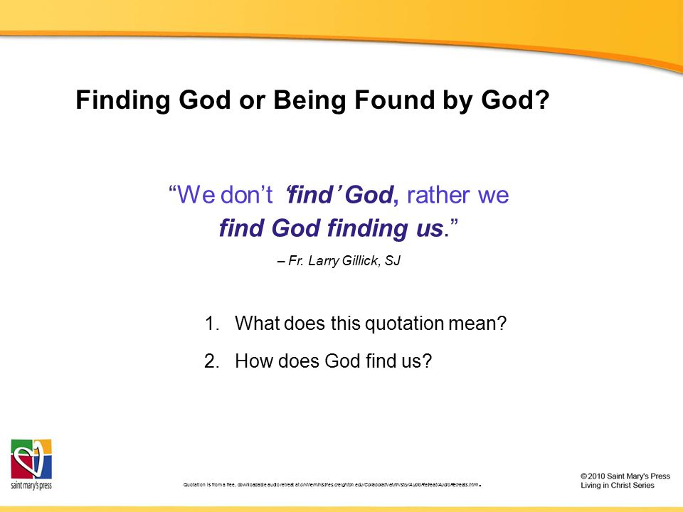 We don't 'find' God, rather we find God finding us. – Fr.