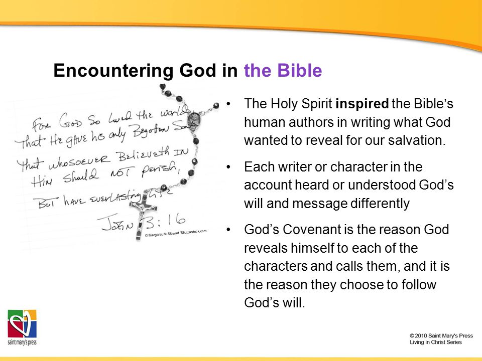 Encountering God in the Bible The Holy Spirit inspired the Bible's human authors in writing what God wanted to reveal for our salvation. Each writer o