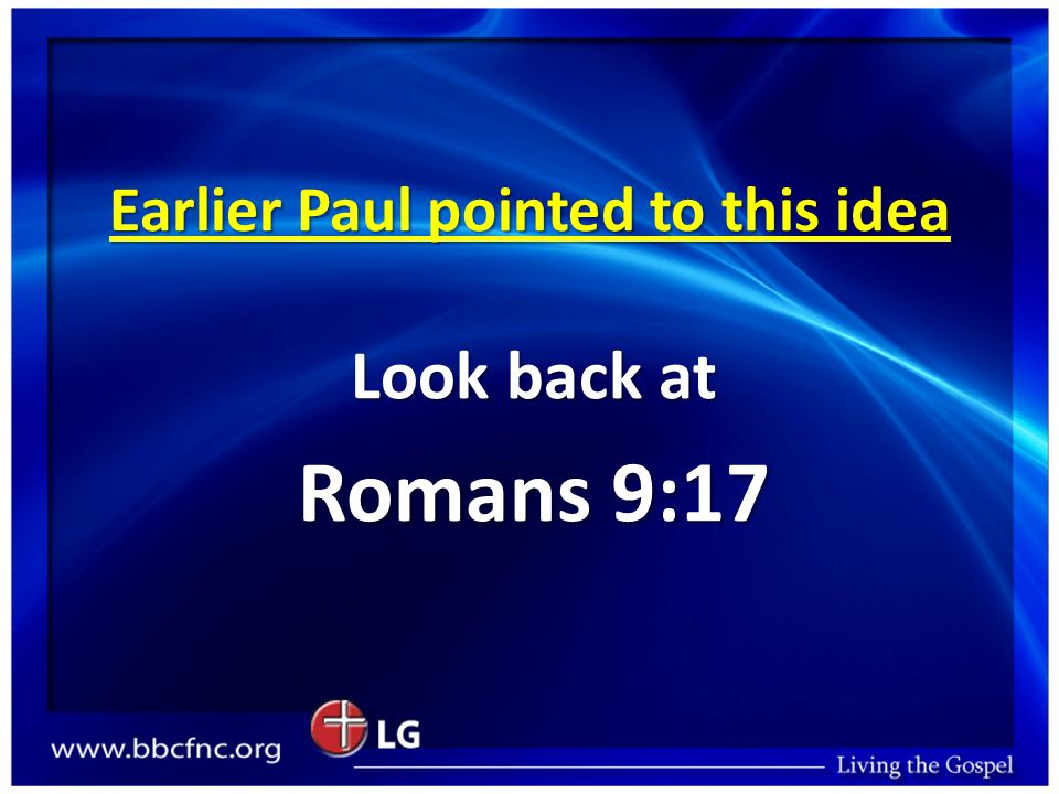 Earlier Paul pointed to this idea Look back at Romans 9:17