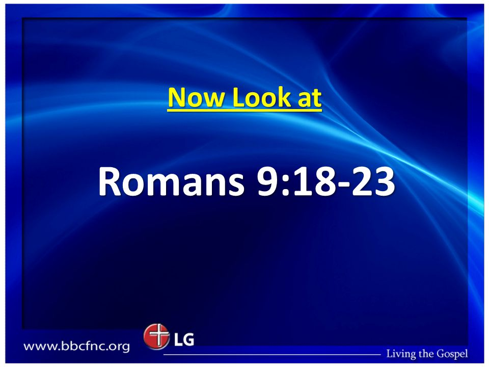 Now Look at Romans 9:18-23