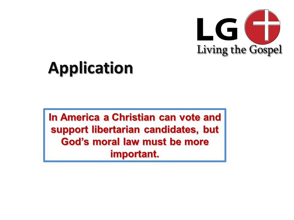 Application In America a Christian can vote and support libertarian candidates, but God's moral law must be more important.