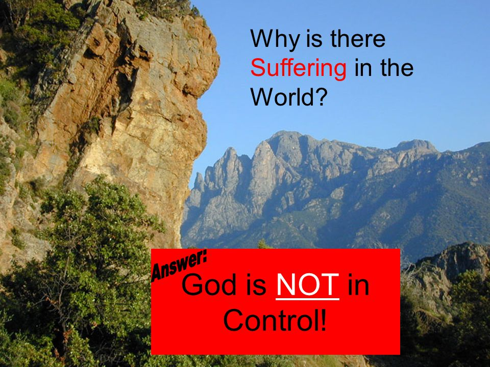 God is NOT in Control! Why is there Suffering in the World