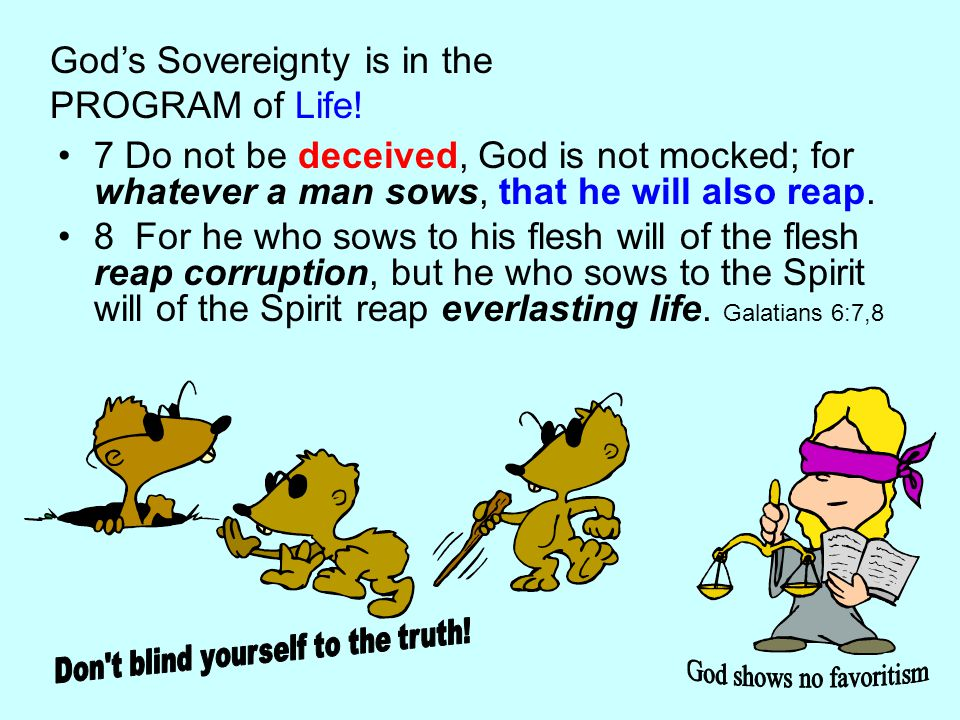 7 Do not be deceived, God is not mocked; for whatever a man sows, that he will also reap.