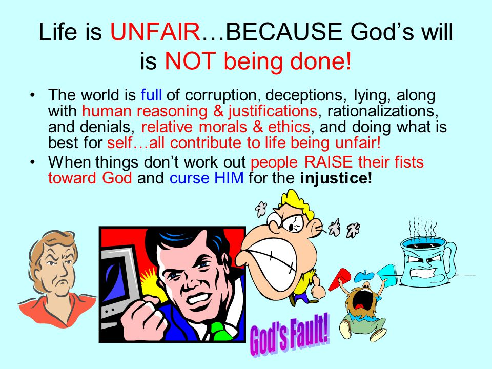 Life is UNFAIR…BECAUSE God's will is NOT being done.