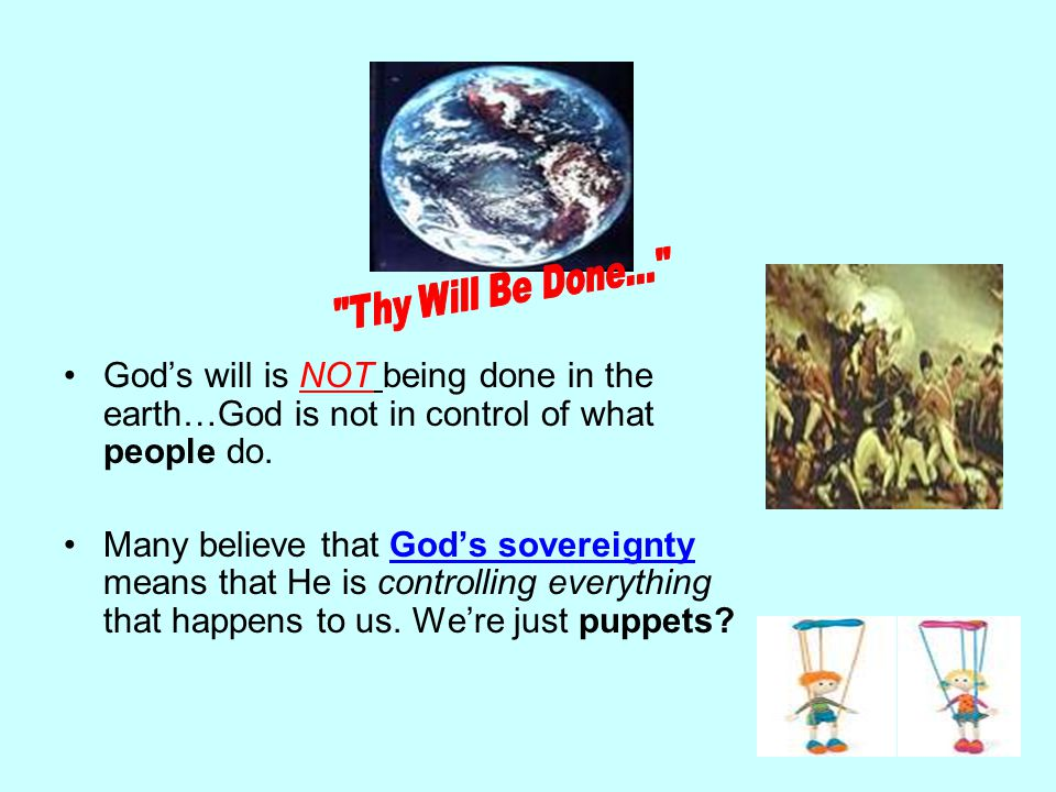 God's will is NOT being done in the earth…God is not in control of what people do.