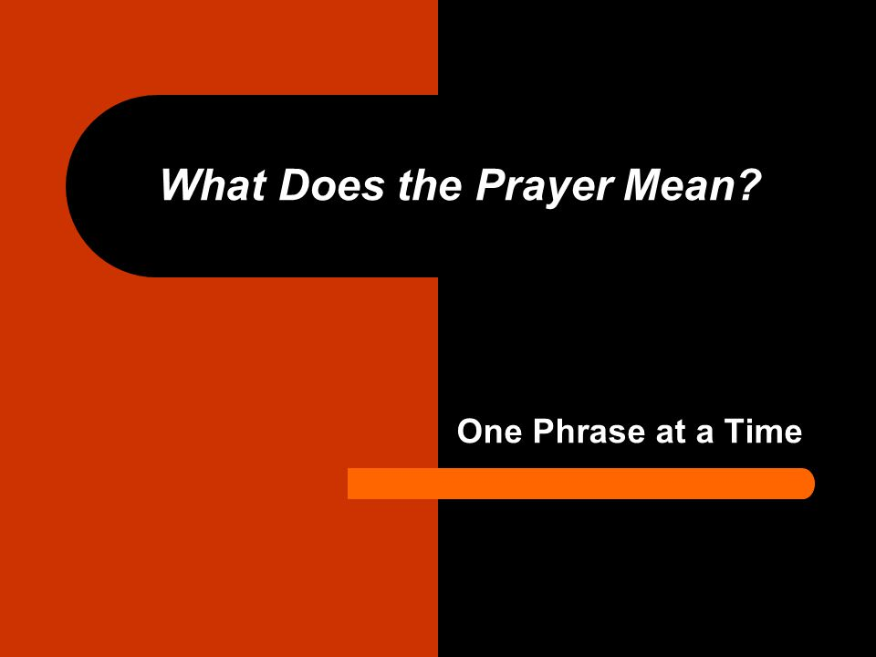 What Does the Prayer Mean? One Phrase at a Time