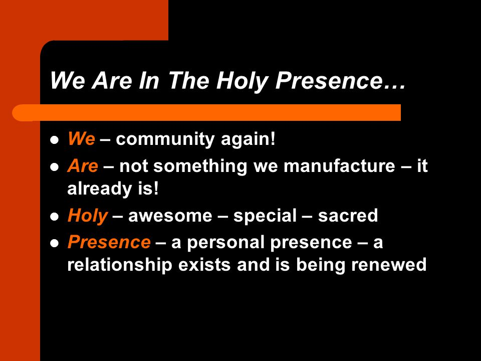 We Are In The Holy Presence… We – community again.