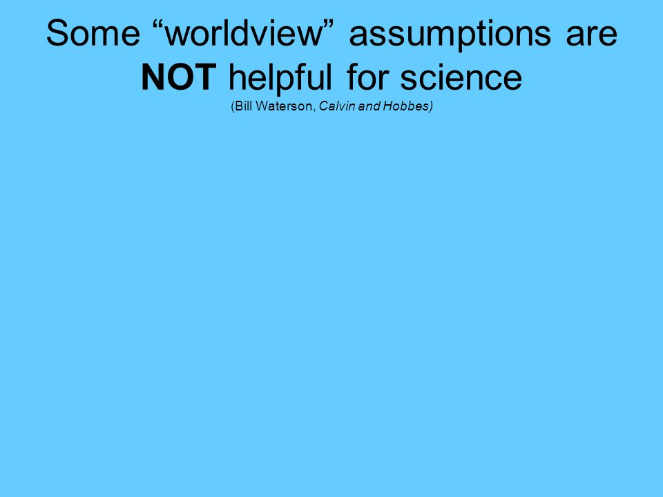 """Some """"worldview"""" assumptions are NOT helpful for science (Bill Waterson, Calvin and Hobbes)"""
